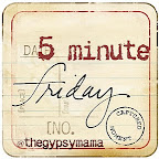 I tell ya, I go to bed on Thursday, knowing tomorrow's gonna be Five Minute Friday - that's pretty cool! Join us and see what it's all about!